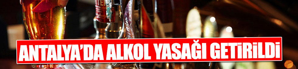 Antalya'da alkol yasağı