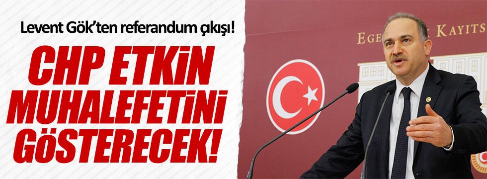 Levent Gök: CHP etkin muhalefet gösterecek