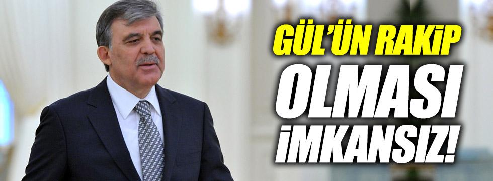 Abdullah Gül'ün rakip olması imkansız!