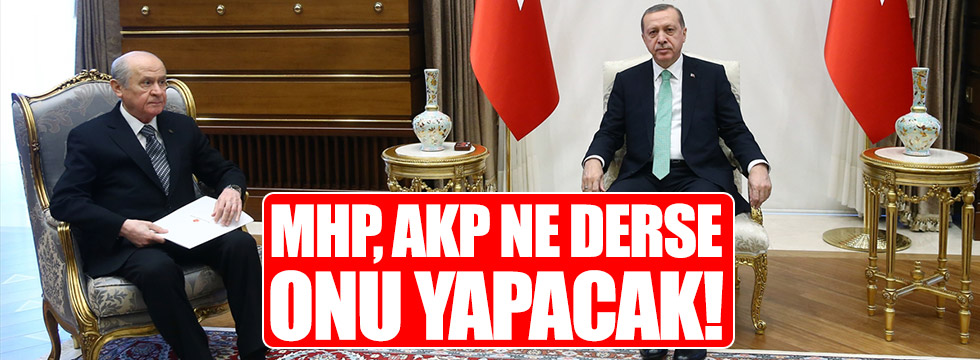 MHP, AKP ne derse onu yapacak!