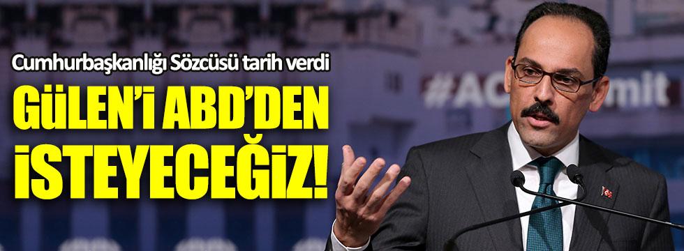 İbrahim Kalın: 16 Mayıs'ta Fethullah Gülen'i isteyeceğiz