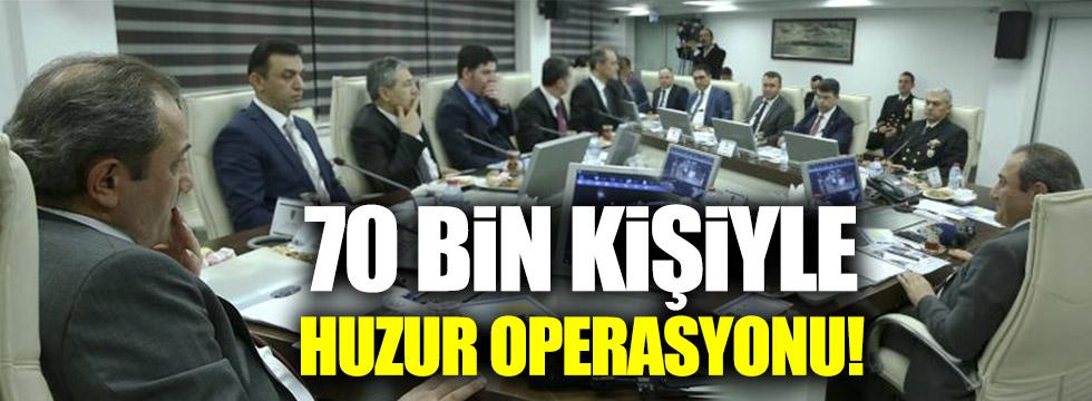 70 bin kişiyle huzur operasyonu!