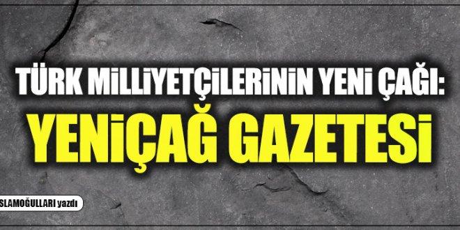 Türk milliyetçilerinin yeni çağı: Yeniçağ Gazetesi