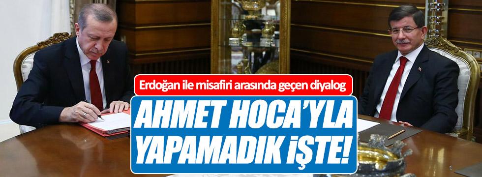 Erdoğan: Ahmet Hoca'yla yapamadık işte!
