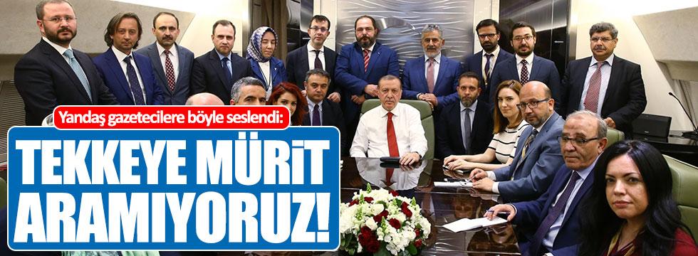 Erdoğan'dan yandaş gazetecilere sert tepki!