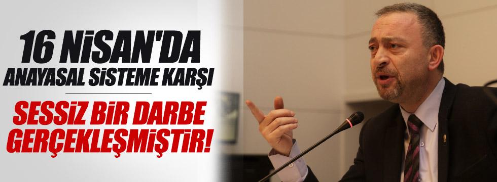 """Kocasakal: """"16 Nisan'da anayasal sisteme karşı sessiz darbe gerçekleşmiştir"""""""
