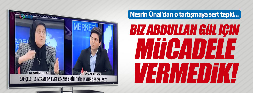 Nesrin Ünal'dan, 'Abdullah Gül' tepkisi