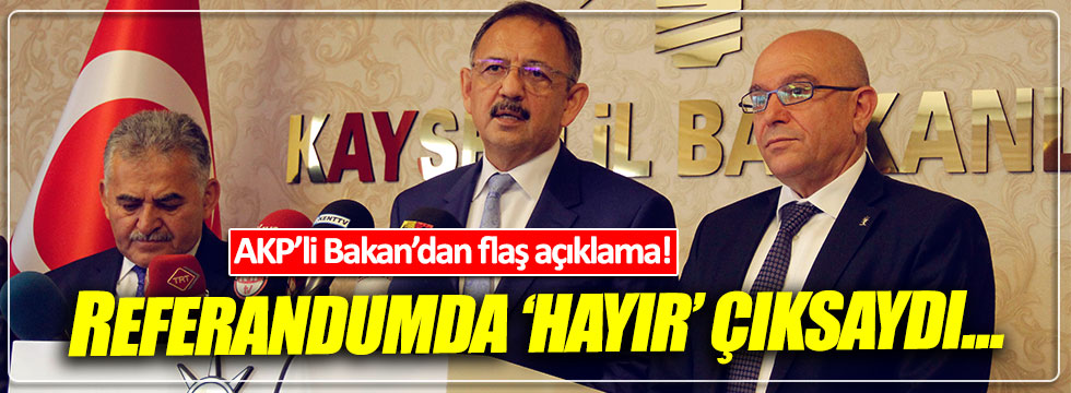 Bakan Özhaseki: Referandumda 'hayır' çıksaydı...