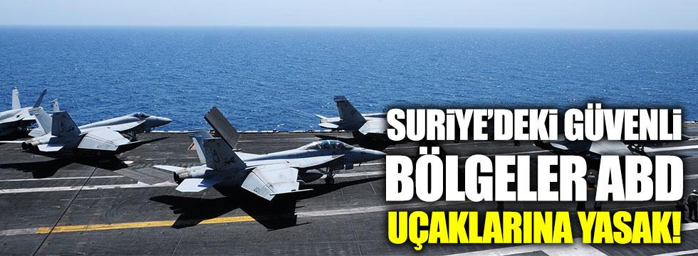 Suriye'deki güveli bölgeler ABD uçaklarına yasak!