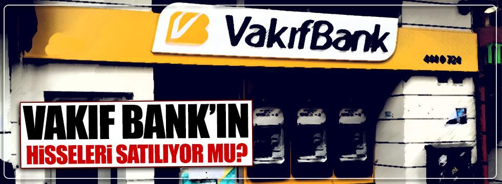 Vakıf Bank'ın hisseleri satılıyor mu?