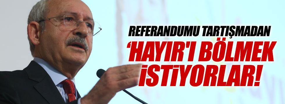 """Kılıçdaroğlu: """"Referandumu tartışmadan, 'hayır'ı bölmek istiyorlar"""""""