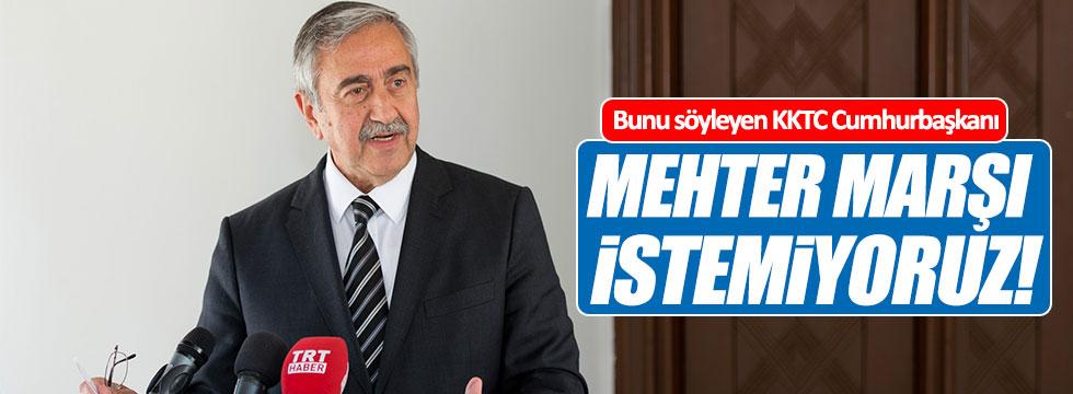 KKTC Cumhurbaşkanı Akıncı: Mehter marşı değil, dostluk şarkıları istiyoruz!