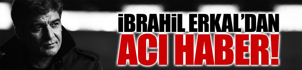 İbrahim Erkal öldü mü