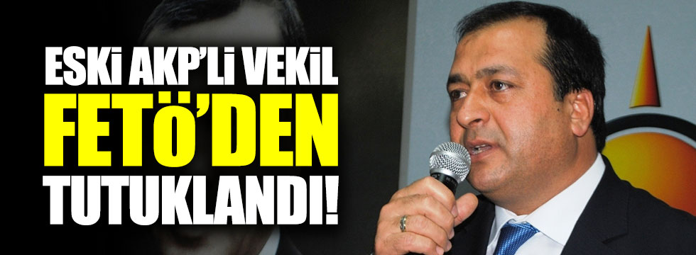 AKP'li eski vekil Ahmet Tevfik Uzun FETÖ'den tutuklandı