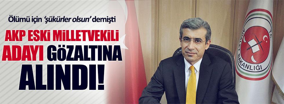 AKP Milletvekili adayı gözaltına alındı