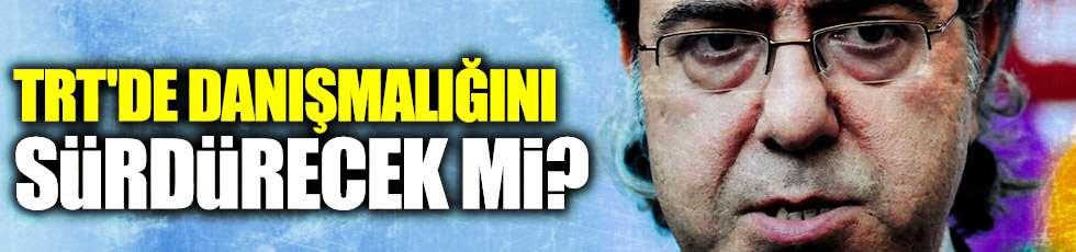 """Yarkadaş: """"Armağan, TRT'de danışmalığını sürdürecek mi?"""""""