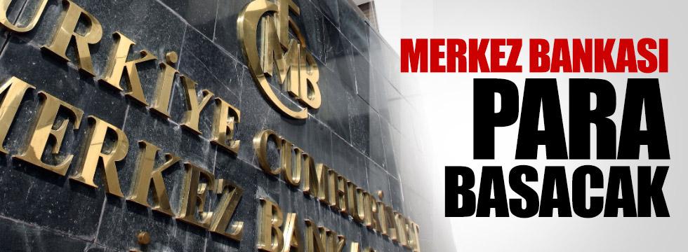 Merkez Bankası para basacak