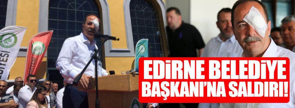 Edirne Belediye Başkanı'na saldırı!