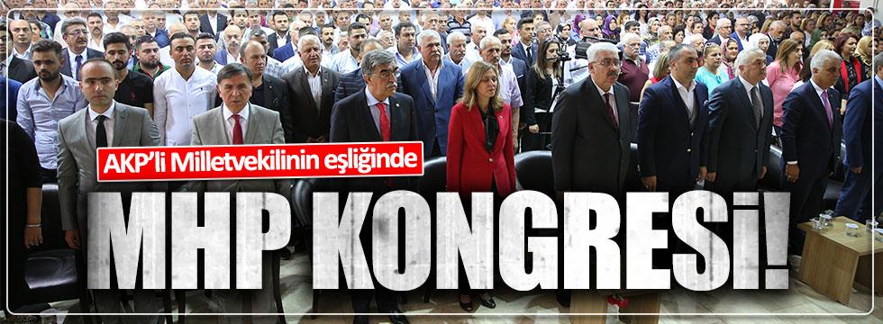 AKP'li vekil eşliğinde MHP kongresi!