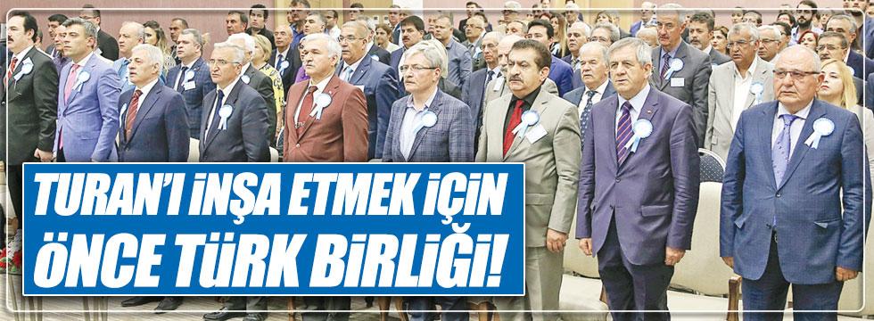 """""""Turan için önce Türk Birliği kurulmalı"""""""