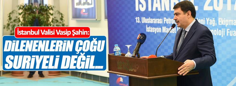 """İstanbul Valisi: """"Dilenenlerin çoğu Suriyeli değil..."""""""