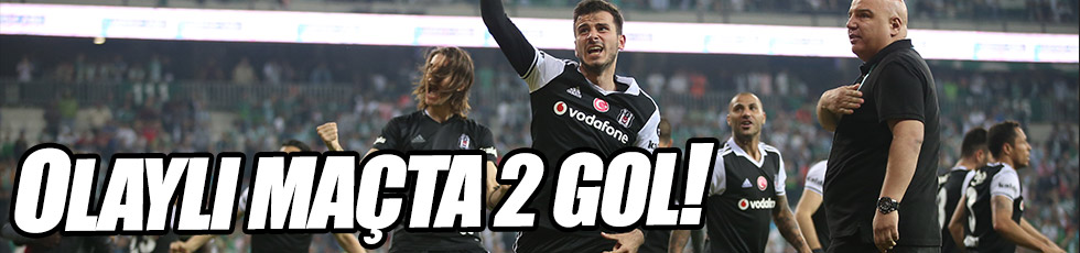 Beşiktaş, Bursaspor'u 2-0 geçti