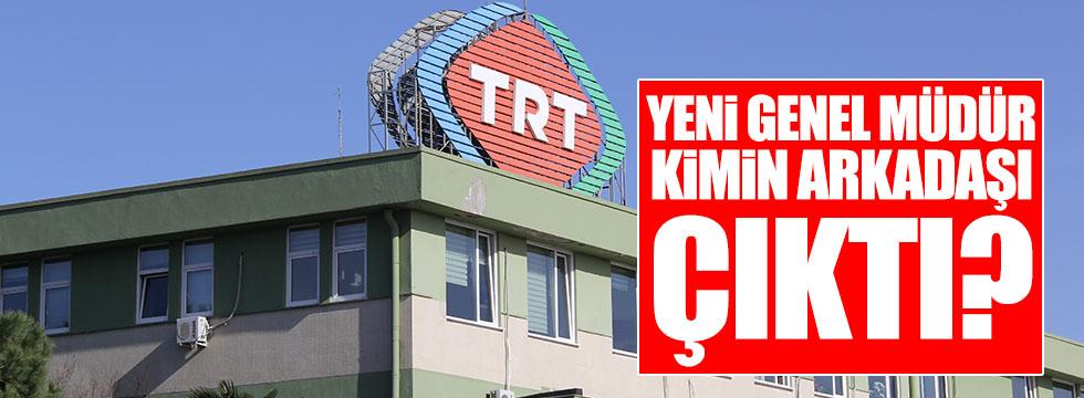 TRT'nin yeni genel müdürü kimin arkadaşı çıktı?