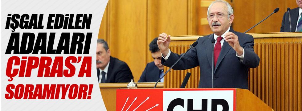 Kılıçdaroğlu: İşgal edilen adaları Çipras'a soramıyor!