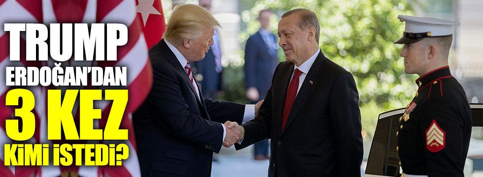 Trump, Erdoğan'dan 3 kez kimi istedi?