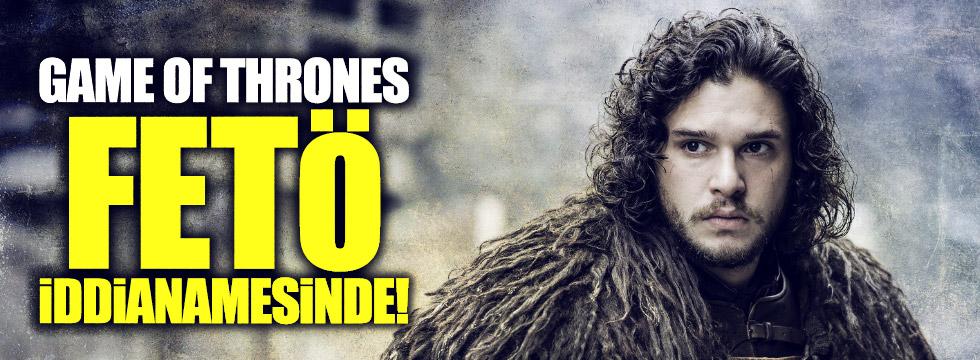 FETÖ iddianamesinde 'Game of Thrones'