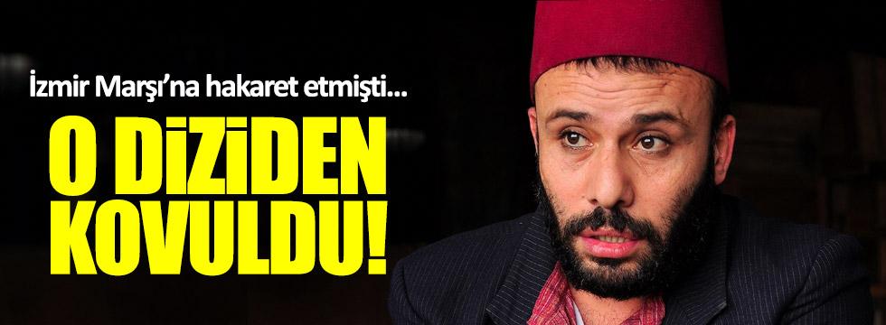 İzmir Marşı'na hakaret etmişti: Diziden kovuldu