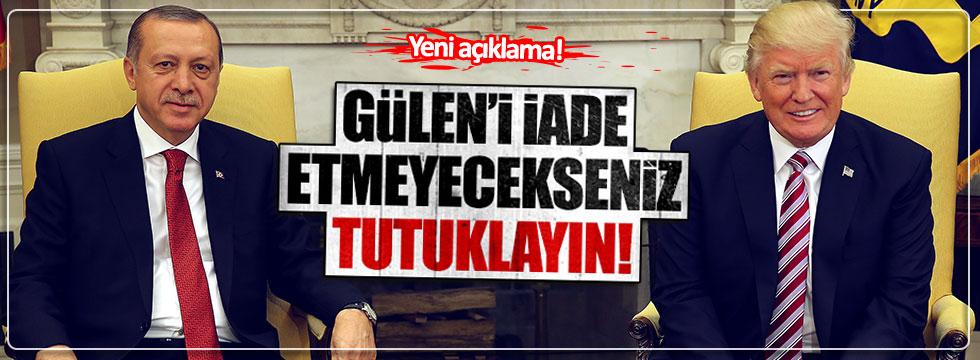 Erdoğan: Gülen'i iade etmiyorsanız tutuklayın!