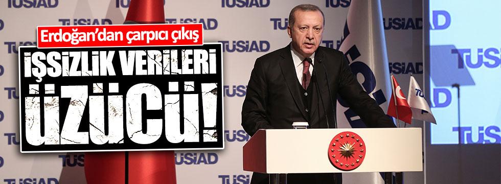 Erdoğan: İşsizlik verileri üzücü