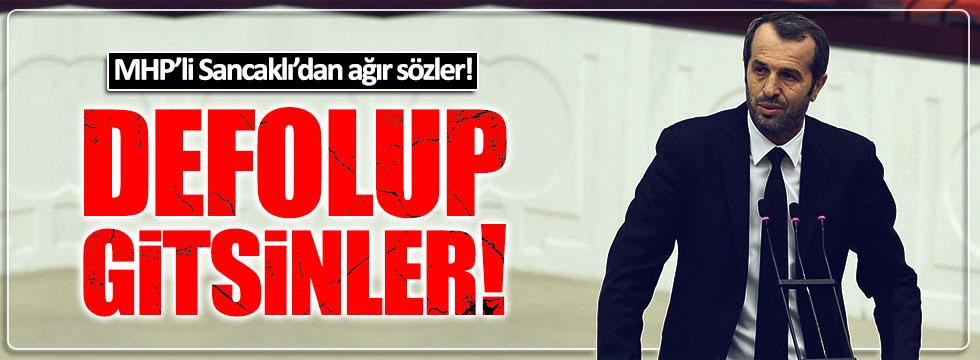 MHP'li Sancaklı: Defolup gitsinler!