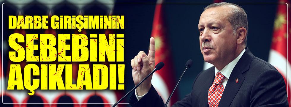 Erdoğan darbe girişiminin sebebini açıkladı
