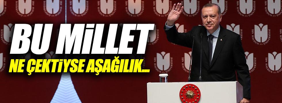 """Erdoğan: """"Bu millet ne çektiyse aşağılık..."""""""