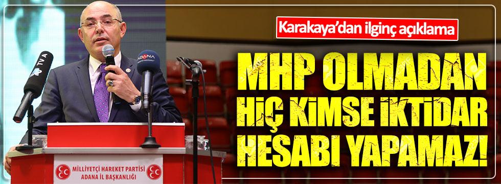 Karakaya: MHP olmadan hiç kimse iktidar hesabı yapamaz