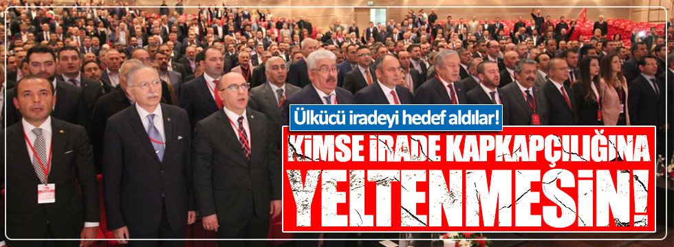 MHP'li Adan Ülkücü iradeyi hedef aldı