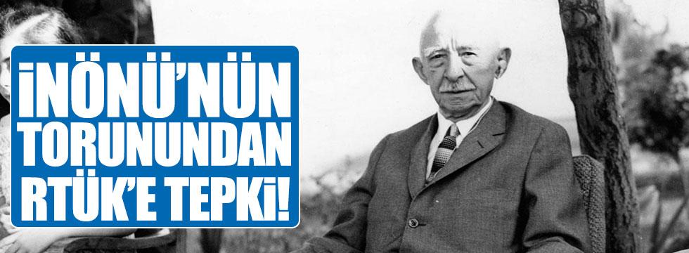 İnönü'nün torunundan RTÜK'e tepki!
