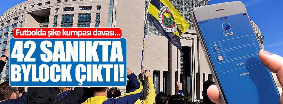 """""""Futbolda şike kumpası"""" davasının 42 sanığında ByLock çıktı!"""
