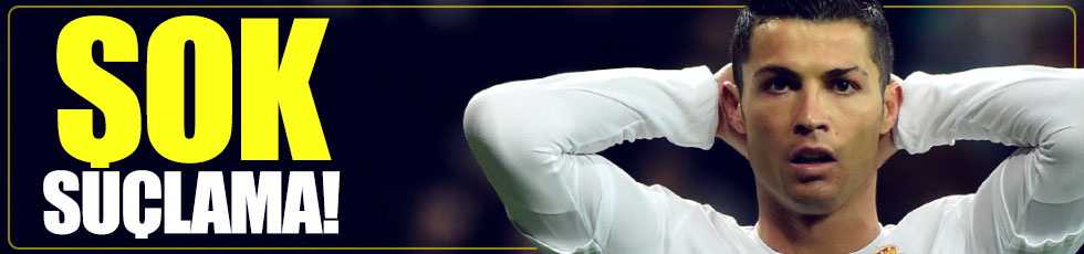 Ronaldo'ya şok suçlama