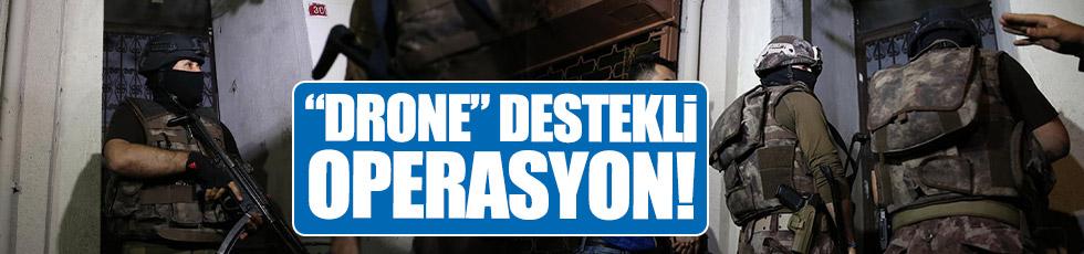 "İstanbul'da ""drone"" destekli operasyon!"