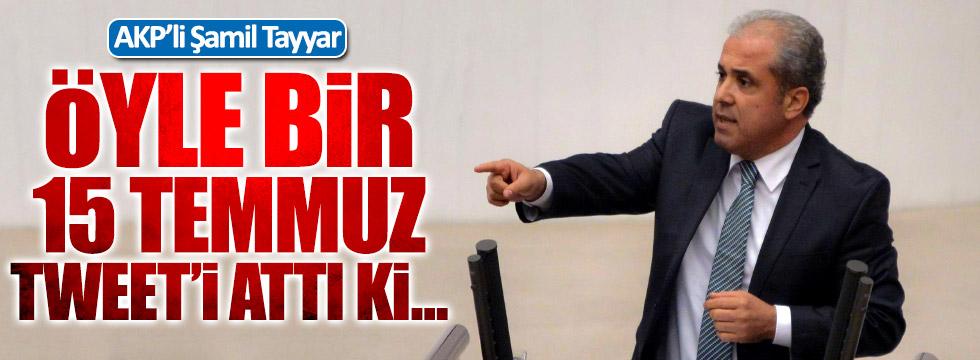 AKP'li Şamil Tayyar'dan dikkat çeken 15 Temmuz paylaşımı