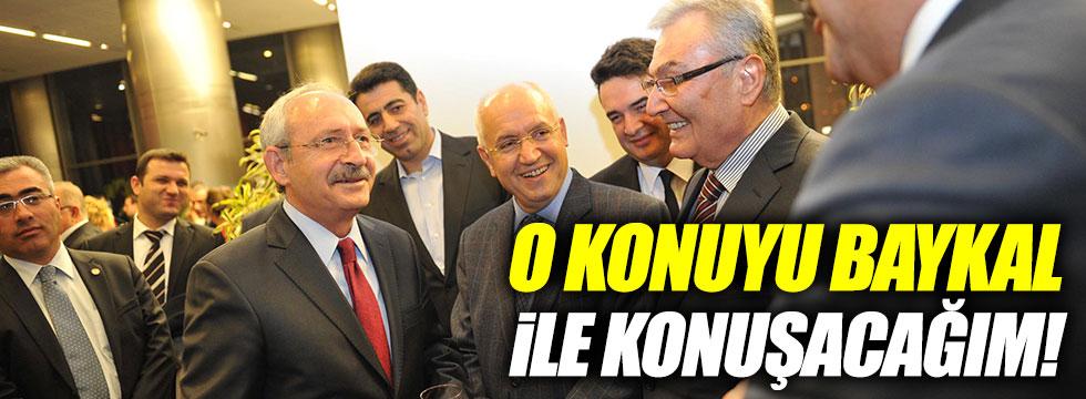 Kılıçdaroğlu: O konuyu Baykal ile konuşacağım!