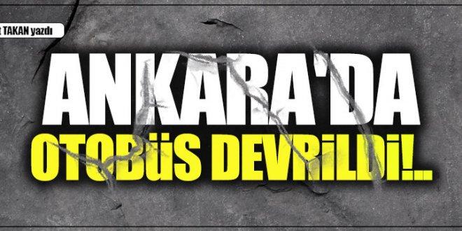 Ankara'da otobüs devrildi!..