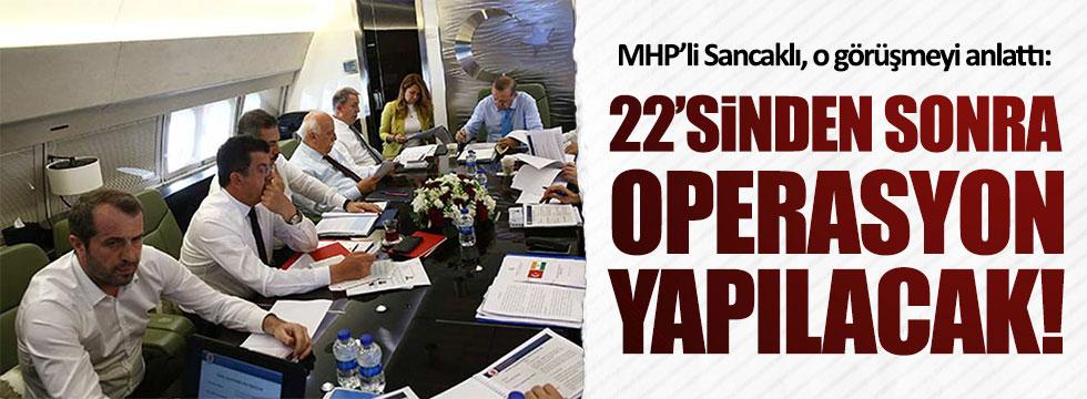 MHP'li Sancaklı: 22'sinden sonra operasyon yapılacak