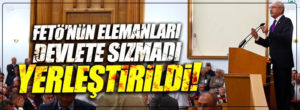 Kılıçdaroğlu: FETÖ'cüler devlete sızmadı, yerleştirildi!