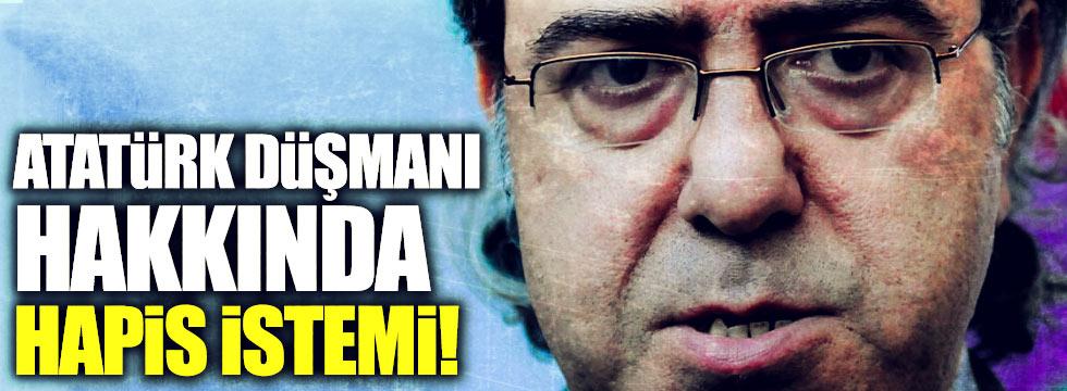 Atatürk düşmanı Mustafa Armağan hakkında hapis istemi!