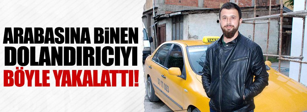 Taksisine binen dolandırıcıyı polise teslim etti
