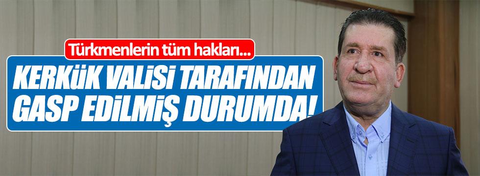 """""""Türkmenlerin tüm hakları Kerkük Valisi tarafından gasp edilmiş durumda!"""""""